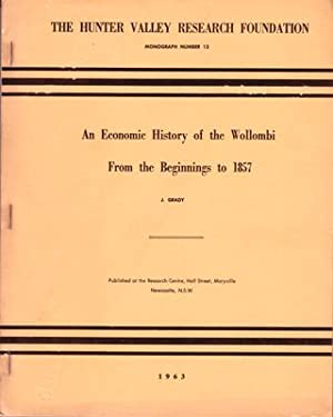 An Economic History of the Wollombi from the Beginnings to 1857.: GRADY, J.