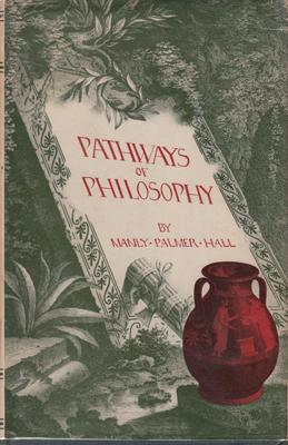 Pathways of Philosophy.: HALL, Manly Palmer.