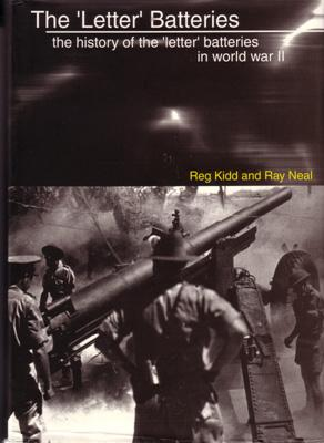 The History of the 'Letter' Batteries in World War II.: KIDD, R. and R. NEAL.