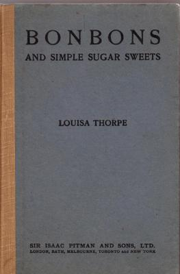 Bonbons and simple sugar sweets. Foreword by: THORPE, Louisa.
