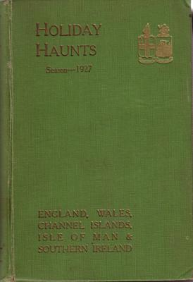 Holiday Haunts in England Wales Channel Islands and Isle of Man. Season 1927. The Official Guide to...