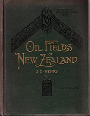 Oil Fields of New Zealand with some Critical Notes on the Colonial Oil Situation of To-day.: HENRY,...