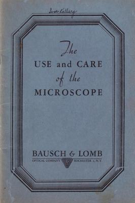 The use and care of the Microscope.: BAUSCH, Edward.