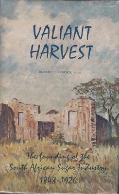 Valiant Harvest: The Founding of the South African Sugar Industry 1848-1926.: OSBORN, R.F.