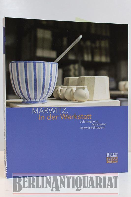 Marwitz in der Werkstatt. Lehrlinge und Mitarbeiter Hedwig Bollhagens. (Sonderausstellung des Ofen- und Keramikmuseums, Velten.) - Arndt, Udo, Nicole Seydewitz