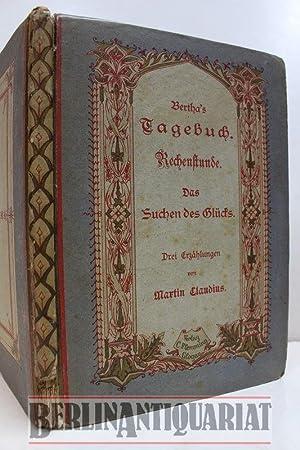 Bertha's Tagebuch. Die Rechenstunde. Das Suchen des Glücks. Drei Erzählungen fü...
