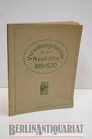 Verwaltungsbericht der Stadt Neukölln. 1919/1920. Bearbeitet im Statist. Amt.: Neukölln. ...