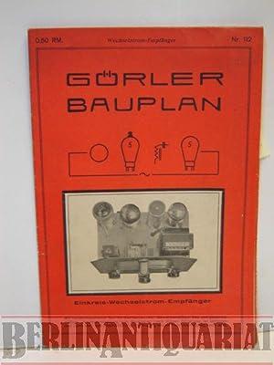 Görler Bauplan. Einkreis-Wechselstrom-Empfänger. Bauplan Nr. 112. Mit Telefunkenlizenz! ...