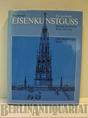 Der preußische Eisenkunstguss. Technik, Geschichte, Werke, Künstler.: Schmidt, Eva: