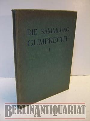 Die Sammlung Wilhelm Gumprecht Berlin. Ausstellung: Sonntag den 17. März bis Mittwoch den 20. ...