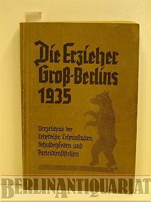 Die Erzieher Groß-Berlins 1935. Verzeichnis der Lehrkräfte, Lehranstalten, Schulbeh&ouml...