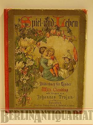 Spiel und Leben. Bilderbuch für Kinder. Originalzeichnungen von Wilhelm Claudius, mit Versen ...