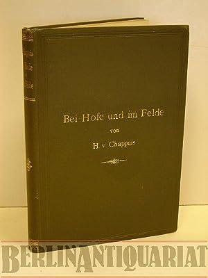 Bei Hofe und im Felde. Lebenserinnerungen.: Chappuis, Hermann von: