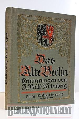 Das alte Berlin. Erinnerungen. Mit einem Geleitwort des Geh. Regierungsrat und Stadtältesten ...