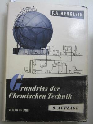 Grundriss der chemischen Technik. Ein Lehrbuch für: F. A. Henglein