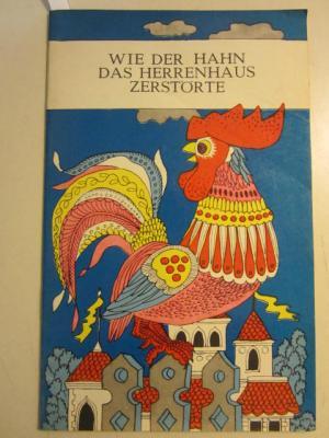 Wie der Hahn das Herrenhaus zerstörte.: Antanas Gailius (Ill.),
