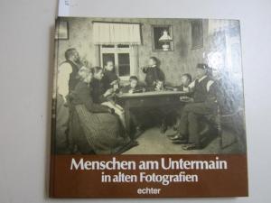 Menschen am Untermain in alten Fotografien.: Heller, Eva