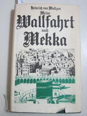 Meine Wallfahrt nach Mekka. Mit 37 Abbildungen.: Heinrich von Maltzan,