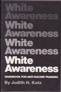 White Awareness: Handbook for Anti-Racism Training: Katz, Judith H.