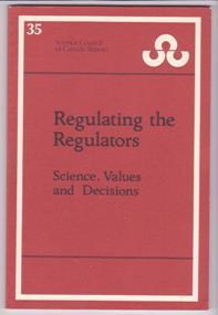 Regulating the Regulators: Science, Values and Decisions (Science Council of Canada Publication 35)