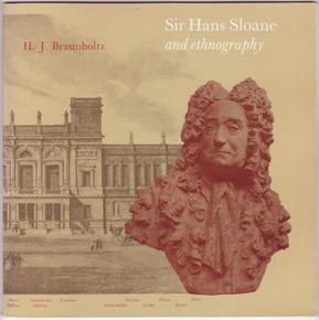 Sir Hans Sloane and ethnography: Braunholtz, H.J. with
