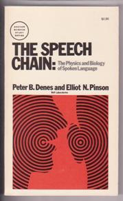 The Speech Chain: The Physics and Biology: Denes, Peter B.