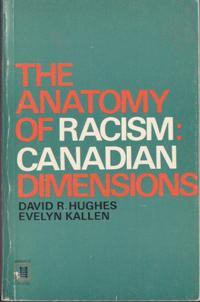 The Anatomy of Racism: Canadian Dimensions: Hughes, David R.