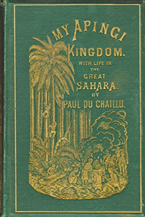 MY APINGI KINGDOM: WITH LIFE IN THE SAHARA. And sketches of Tehe Chase of ostrich, hyena, etc.