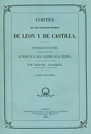 CORTES DE LOS ANTIGUOS REINOS DE LEÓN Y DE CASTILLA, publicadas por la Real Academia de la ...