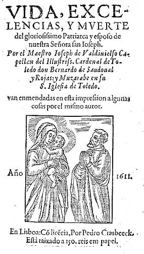 Vida, excelencias y muerte del gloriosissimo Patriarca: VALDIVIELSO, Joseph