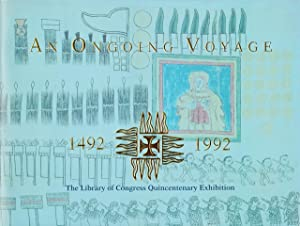 AN ONGOING VOYAGE, 1492-1992. The Library of Congress Quincentenary Exhibition.