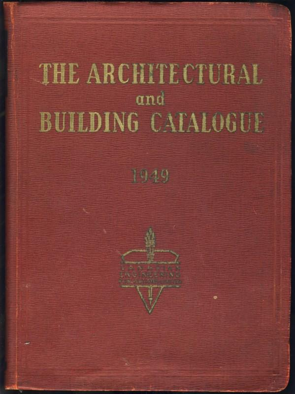 The Architectural and Building Catalogue Trade Catalogue Hardcover 412 Pp. Illustrated throughout with Containing : Catalogue Data of building materials, Equipment, Processes Supplies,and Index of Products and the Man