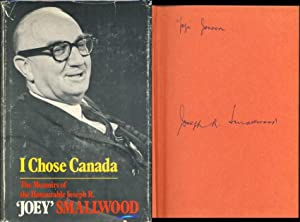 I Chose Canada: The Memoirs of the: Smallwood, Joseph R