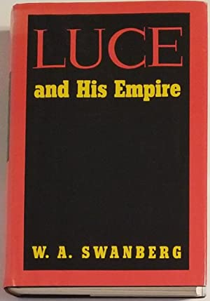 LUCE AND HIS EMPIRE: Swanberg, W. A.