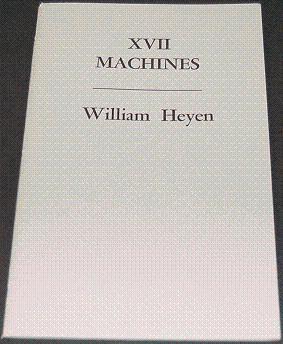 XVII MACHINES Poems: Heyen, William