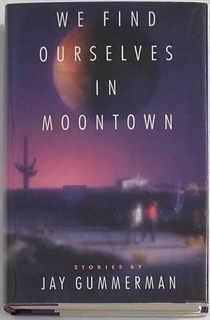 WE FIND OURSELVES IN MOONTOWN Stories: Gummerman, Jay