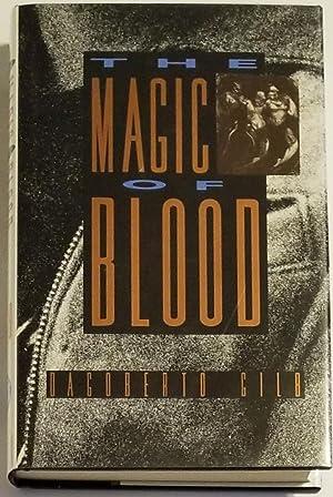 THE MAGIC OF BLOOD Stories: Gilb, Dagoberto