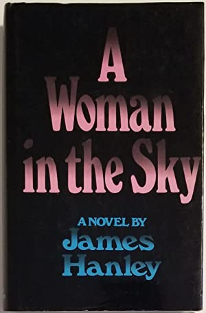 A WOMAN IN THE SKY A Novel: Hanley, James