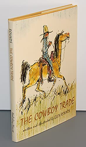 THE COWBOY TRADE. Written and Illustrated by Glen Rounds: Rounds, Glen