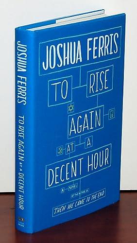 TO RISE AGAIN AT A DECENT HOUR A Novel.: Ferris, Joshua