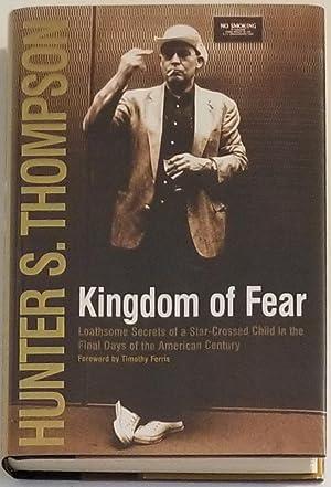 KINGDOM OF FEAR. Loathsome Secrets of a: Thompson, Hunter S.