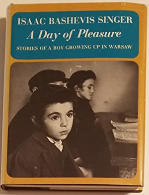 A DAY OF PLEASURE. Stories of Boy Growing Up in Warsaw A Memoir.: Singer, Isaac Bashevis