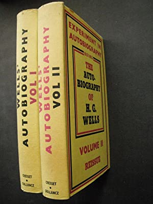 Experiment in Autobiography: Being the Autobiography of: Wells, H.G.: