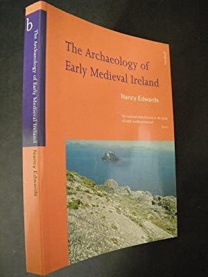 The Archaeology of Early Medieval Ireland: Edwards, Nancy: