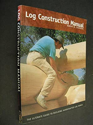 Log Construction Manual: The Ultimate Guide to: Chambers, Robert W.: