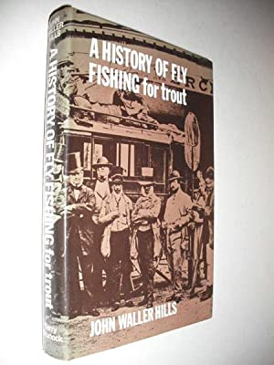 A History of Fly Fishing for Trout: Hills, John Waller: