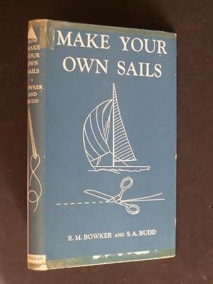 Make Your Own Sails: A Handbook for: Bowker, R. M.