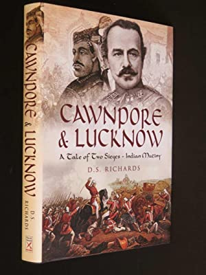 Cawnpore & Lucknow : A Tale of: D. S. Richards