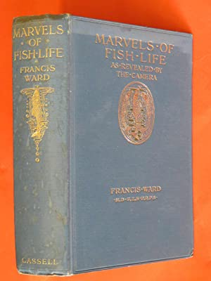 Marvels of Fish Life: As revealed by: Francis Ward