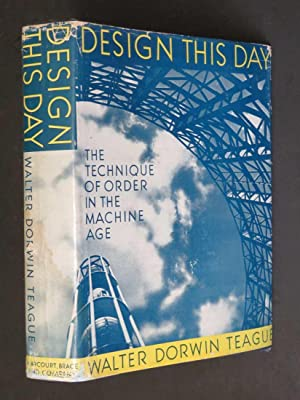 Design This Day: The Technique of Order: Walter Dorwin Teague